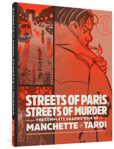 Streets of Paris, Streets of Murder: The Complete Graphic Noir of Manchette & Tardi (The Complete Noir Stories of Manchette & Tardi)
