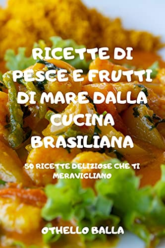 Ricette Di Pesce E Frutti Di Mare Dalla Cucina Brasiliana