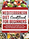 Mediterranean Diet Cookbook For Beginners: Discover The Pleasure Of The Mediterranean Diet With Easy and Healthy Recipes For Everyone