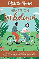 Hearts on Lockdown: A Couple's Therapy Guide for Maintaining a Happy and Healthy Relationship That Lasts Forever: 2 Books in 1
