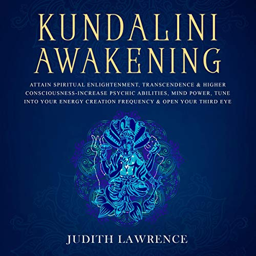 Kundalini Awakening: Attain Spiritual Enlightenment, Transcendence & Higher Consciousness cover art