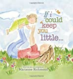 If I Could Keep You Little: A Baby Book About a Parent's Love