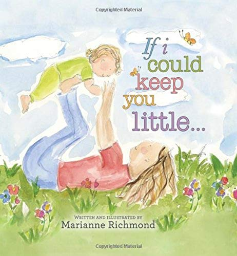 If I Could Keep You Little: A Baby Book About a Parents Love (Gifts for Babies and Toddlers, Gifts for Mother