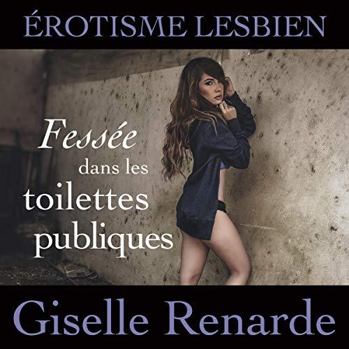 Fessée dans les toilettes publiques: érotisme lesbien [Spanking in Public Toilets: Lesbian Erotica] cover art