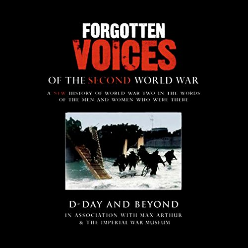 D-Day and Beyond     Forgotten Voices of the Second World War              By:                                                                                                                                 Max Arthur                               Narrated by:                                                                                                                                 Timothy West                      Length: 3 hrs and 11 mins     8 ratings     Overall 3.9