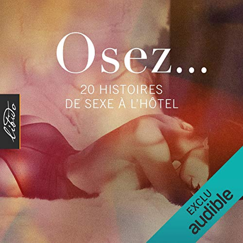 Osez... 20 histoires de sexe à l'hôtel     Osez...              By:                                                                                                                                 Collectif                               Narrated by:                                                                                                                                 Alexandra Cismondi                      Length: 6 hrs and 18 mins     Not rated yet     Overall 0.0