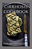 CIRRHOSIS COOKBOOK: Complete Guide To Reverse Liver Disease And Promote Good Health