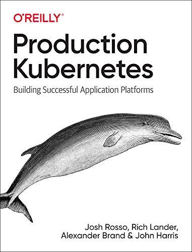 Production Kubernetes: Building Successful Application Platforms