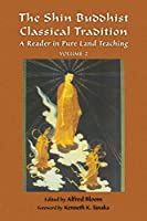 The Shin Buddhist Classical Tradition: A Reader in Pure Land Teaching (Treasures of the World's Religions)
