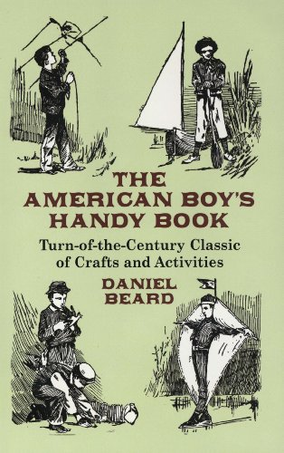 The American Boy's Handy Book: Turn-of-the-Century Classic of Crafts and Activities (Dover Children's Activity Books) by [Daniel Beard]