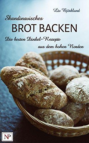 Skandinavisches BROT BACKEN 1: Die besten Dinkel-Rezepte aus dem hohen Norden