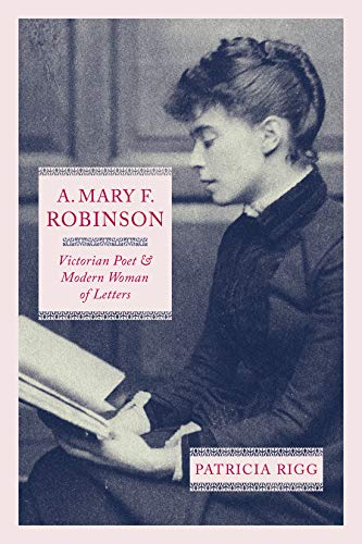 A. Mary F. Robinson: Victorian Poet and Modern Woman of Letters