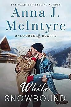 While Snowbound (Unlocked Hearts Book 3) by [Anna J. McIntyre, Elizabeth Mackey, Suzie O'Connell]