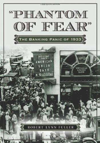 Download Phantom of Fear: The Banking Panic of 1933 0786465107