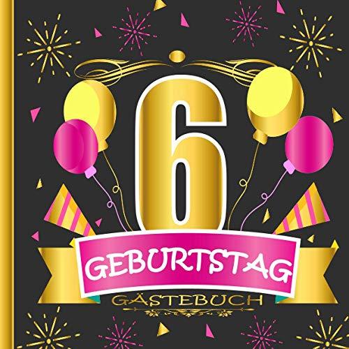 GÄSTEBUCH 6 GEBURTSTAG: Gästebuch zum 6, Geburtstag für Männer und Frauen / Edles Cover in...