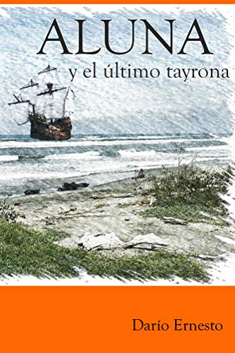 Aluna Y El último Tayrona Desde El Primer Amanecer Hasta El Fina Del Mundo Spanish Edition Ebook Ernesto Darío Amazon Co Uk Kindle Store