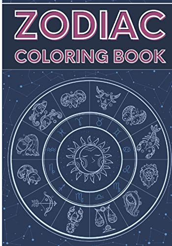 Zodiac Coloring Book: Astrology Coloring Book For Adults | Coloring Book with 30 Unique Pages to Color on Signs of the Zodiac, Horoscope Pattern, ... for Creative Activity and Relaxation at Home.