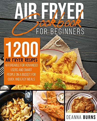 An image of the AIR FRYER COOKBOOK FOR BEGINNERS: 1200 Air Fryer Recipes Affordable For Advanced Users And Smart People on a Budget for Quick and Easy Meals.