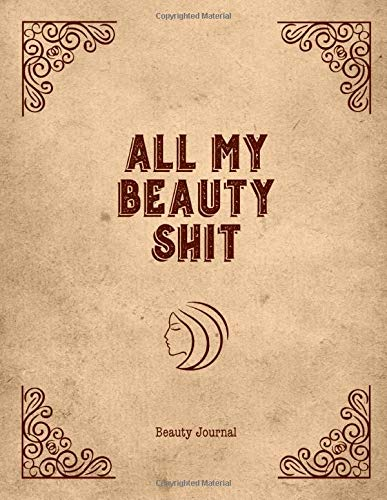 All My Beauty Shit, Beauty Journal: Daily Routine Tracker Skin Care Makeup Hair Products Inventory Review Product Notebook