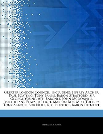 Articles On Greater London Council, including: Jeffrey Archer, Paul Boateng, Tony Banks, Baron Stratford, Sir George Young, 6th Baronet, John Roe, Mike Tuffrey, Tony Arbour, Bob Neill