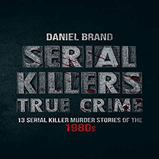 Serial Killers True Crime     13 Serial Killer Murder Stories of the 80s              By:                                                                                                                                 Daniel Brand                               Narrated by:                                                                                                                                 Karin Allers                      Length: 1 hr and 34 mins     4 ratings     Overall 4.0