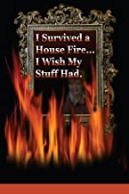 I Survived A House Fire... I Wish My Stuff Had: How to prepare for and survive a devastating event with more than memories by Candace Quinn (2008-09-12)
