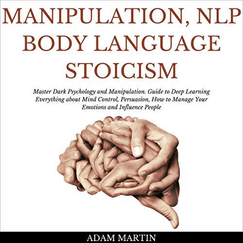 Manipulation, NLP, Body Language, Stoicism Audiobook By Adam Martin cover art