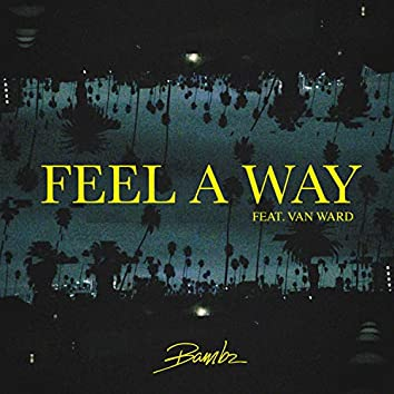 Feel a Way (feat. Van Ward)