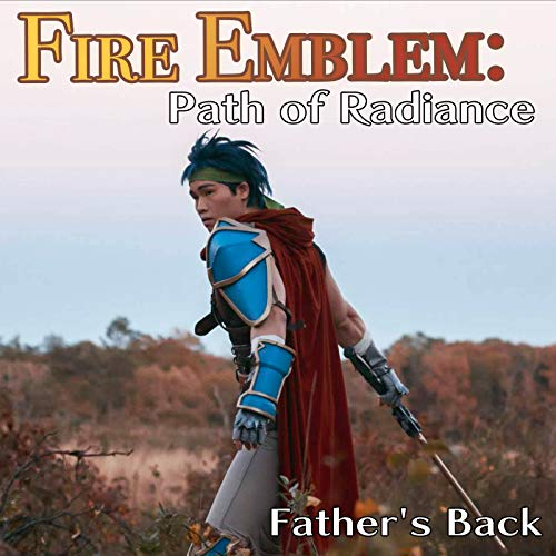 Father's Back (From 'Fire Emblem: Path of Radiance')