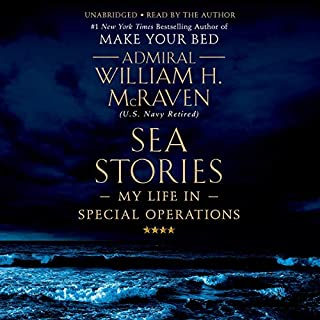 Sea Stories     My Life in Special Operations              By:                                                                                                                                 William H. McRaven                               Narrated by:                                                                                                                                 William H. McRaven                      Length: 10 hrs and 14 mins     44 ratings     Overall 4.9