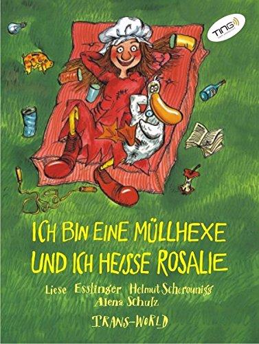 Ich bin eine Müllhexe und ich heisse Rosalie (TING Ausgabe)