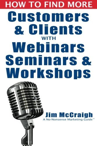 How to Find More Customers and Clients with Webinars, Seminars and Workshops by Jim McCraigh (2014-09-27) (Copertina flessibile)