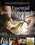 The Essential Amish Cookbook: Everyday Recipes from Farm & Pantry (Lovina Eicher s Amish Kitchen)