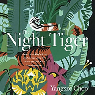 The Night Tiger                   By:                                                                                                                                 Yangsze Choo                               Narrated by:                                                                                                                                 Yangsze Choo                      Length: 14 hrs and 8 mins     16 ratings     Overall 4.2