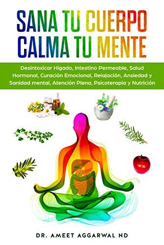 Sana tu Cuerpo, Calma tu Mente: Desintoxicar Hígado, Intestino Permeable, Salud Hormonal, Curación Emocional, Relajación, Ansiedad y Sanidad mental, Atención Plena, Psicoterapia y Nutrición