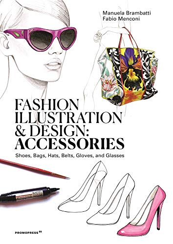 Fashion illustration and Design - Accesories: Shoes, Bags, Hats, Belts, Gloves, and Glasses