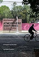 Atmosphere Anatomies: On Design, Weather, and Sensation