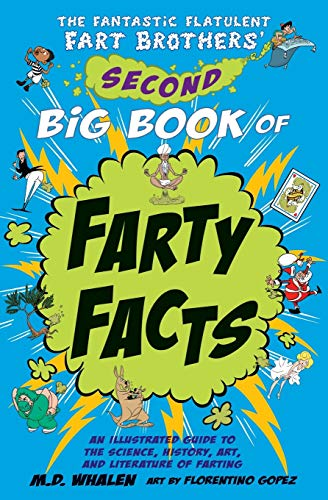 The Fantastic Flatulent Fart Brothers' Second Big Book of Farty Facts: An Illustrated Guide to the Science, History, Art, and Literature of Farting ... Fart Brothers' Fun Facts) (Volume 2)
