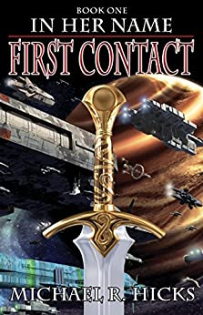 First Contact (In Her Name, Book 1) Kindle Edition by Michael R. Hicks  (Author)