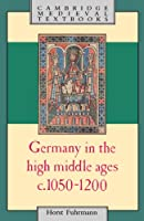 Germany in the High Middle Ages c.1050-1200 (Cambridge Medieval Textbooks)