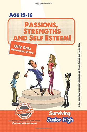 Passions, Strengths & Self Esteem! Surviving Junior High: A self help guide for teens, parents & teachers