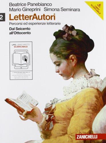 Letterautori. Percorsi ed esperienze letterarie. Per le Scuole superiori. Con espansione online. Dal Seicento all'Ottocento (Vol. 2)