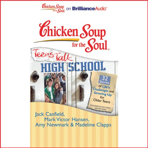 Chicken Soup for the Soul: Teens Talk High School - 32 Stories of Life's Challenges and Growing Up for Older Teens audiobook cover art