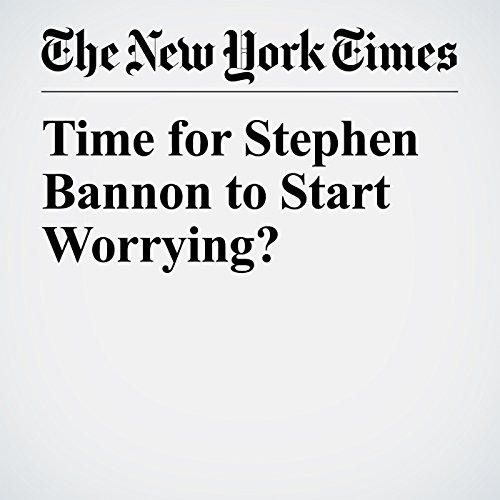 Time for Stephen Bannon to Start Worrying? copertina