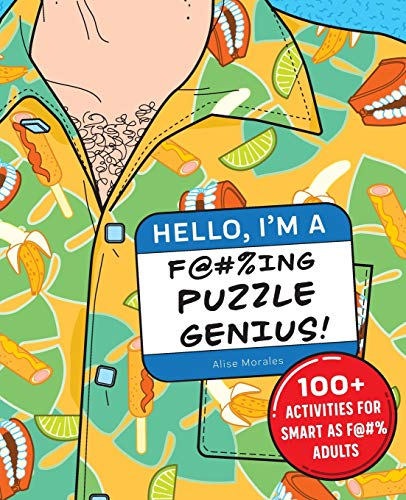 Hello, I'm a F@#%ing Puzzle Genius!: 100+ Activities for Smart As F@#% Adults