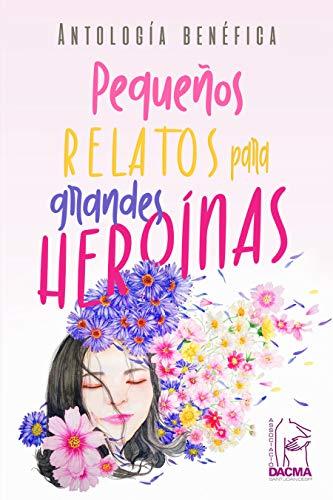 Pequeños Relatos para grandes heroínas: Antología Benéfica