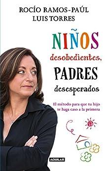 Niños desobedientes  padres desesperados: El método para que tu hijo te haga caso a la primera PDF EPUB Gratis descargar completo