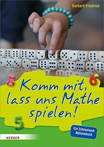 Komm mit, lass uns Mathe spielen: Ein Zahlenland-Aktionsbuch