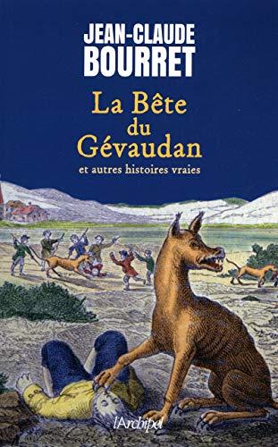 La Bête du Gévaudan: et autres histoires vraies
