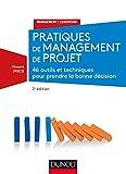 Pratiques de management de projet - 2e éd. - 46 outils et techniques pour prendre la bonne décision - 46 outils et techniques pour prendre la bonne décision